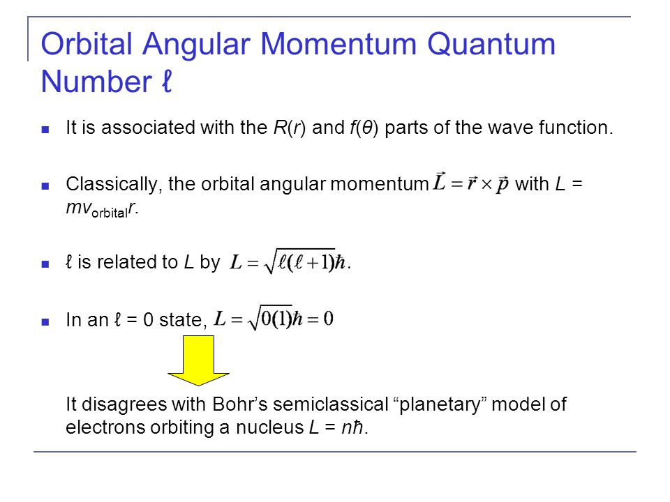 Orbital Angular Momentum Quantum Number ℓ It is associated with the R(r) and f(θ) parts of the wave function. Classically, the orbital angular momentu