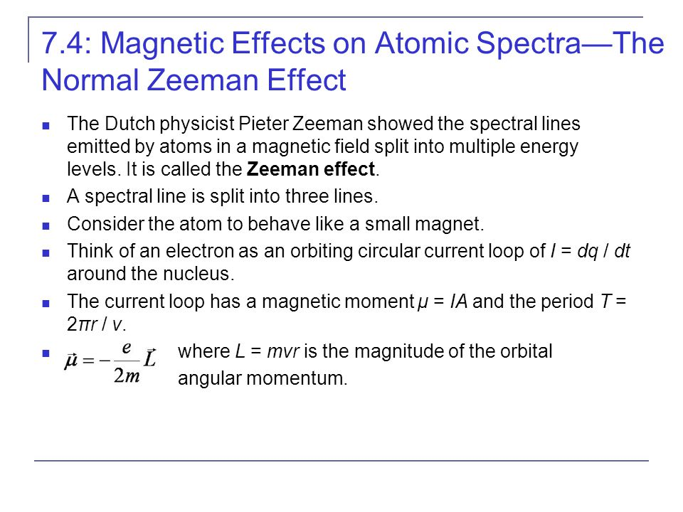 The Dutch physicist Pieter Zeeman showed the spectral lines emitted by atoms in a magnetic field split into multiple energy levels. It is called the Z