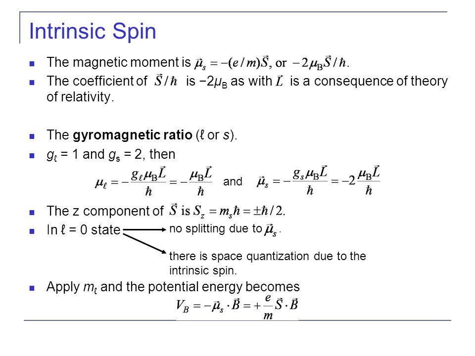 Intrinsic Spin The magnetic moment is. The coefficient of is −2μ B as with is a consequence of theory of relativity. The gyromagnetic ratio (ℓ or s).