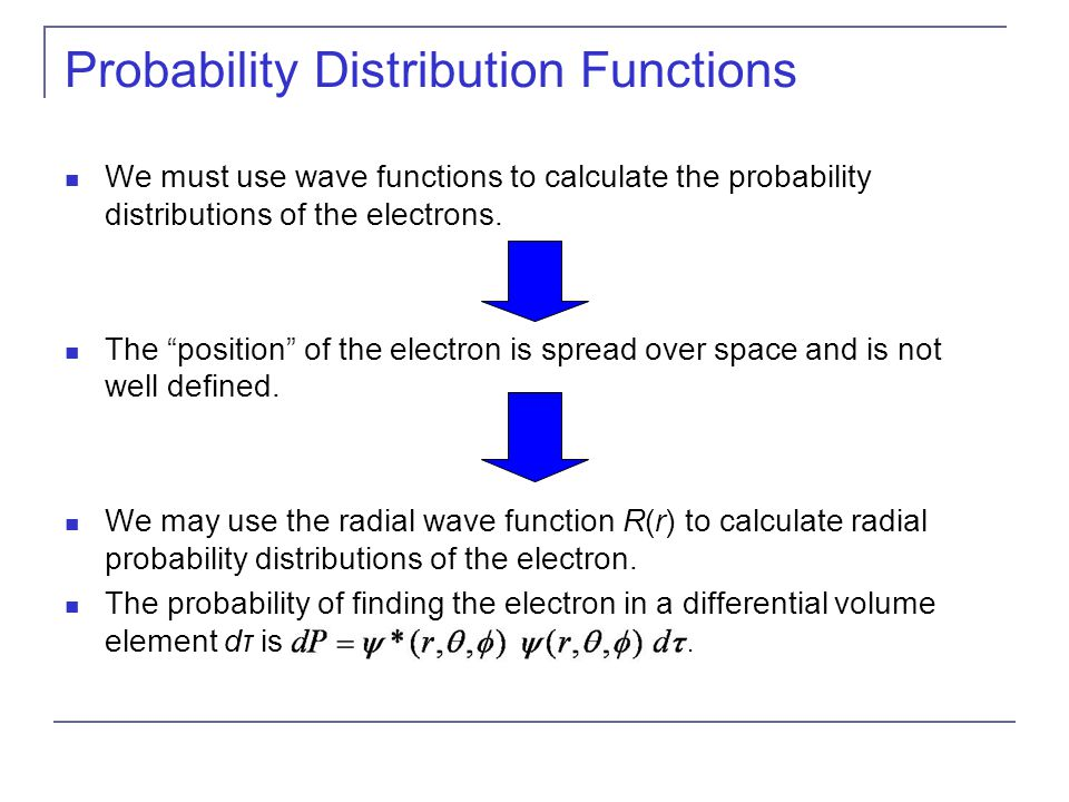 "Probability Distribution Functions We must use wave functions to calculate the probability distributions of the electrons. The ""position"" of the elect"