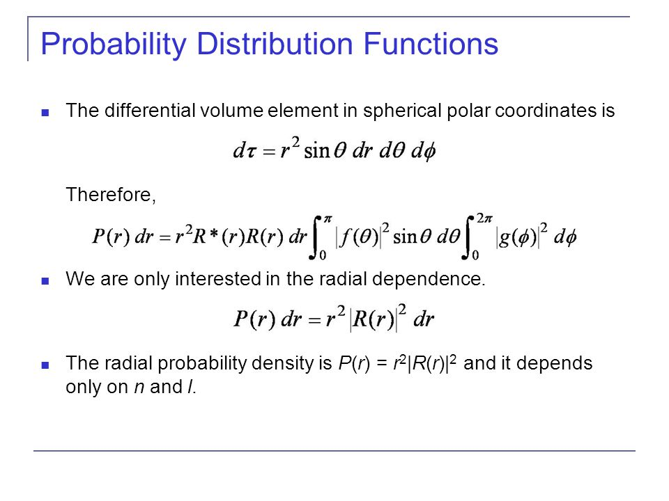 Probability Distribution Functions The differential volume element in spherical polar coordinates is Therefore, We are only interested in the radial d