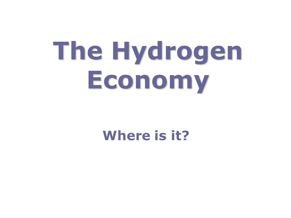 The Hydrogen Economy Where is it?