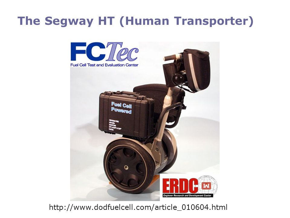The Segway HT (Human Transporter) http://www.dodfuelcell.com/article_010604.html