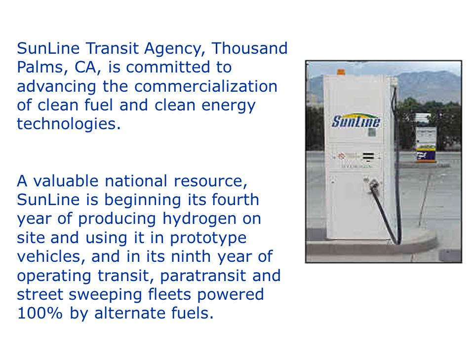 SunLine Transit Agency, Thousand Palms, CA, is committed to advancing the commercialization of clean fuel and clean energy technologies.