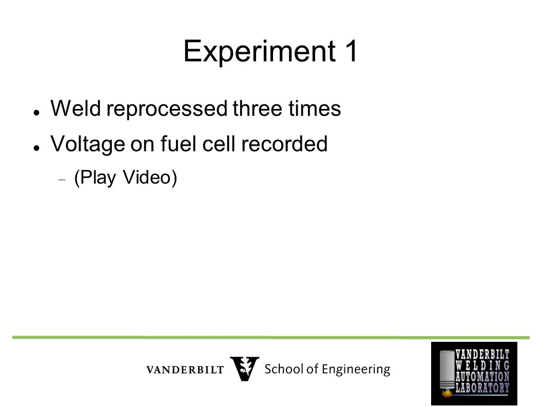 Experiment 1 Weld reprocessed three times Voltage on fuel cell recorded  (Play Video)