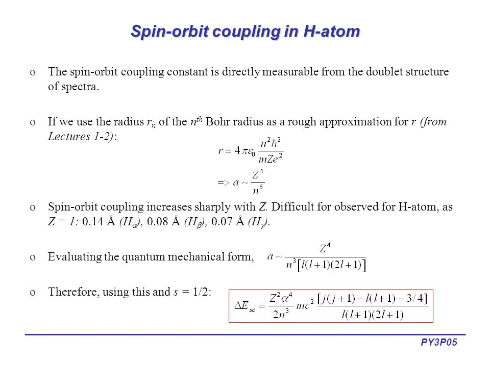 PY3P05 Spin-orbit coupling in H-atom oThe spin-orbit coupling constant is directly measurable from the doublet structure of spectra. oIf we use the ra