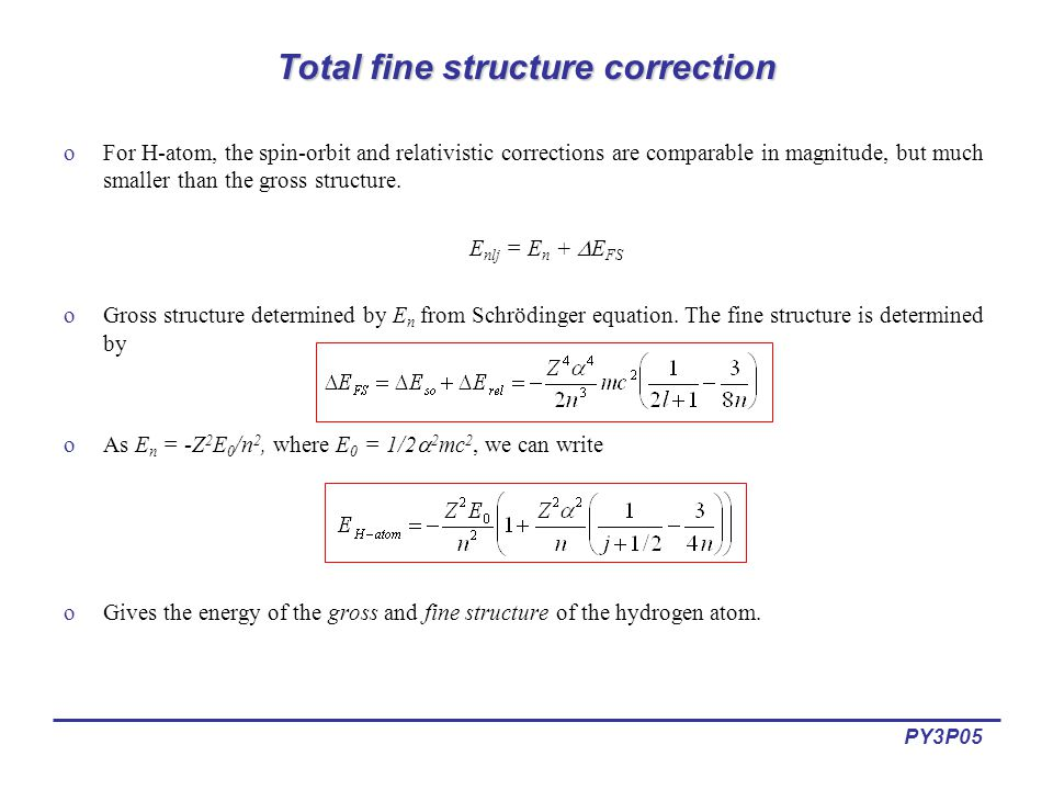 PY3P05 Total fine structure correction oFor H-atom, the spin-orbit and relativistic corrections are comparable in magnitude, but much smaller than the gross structure.