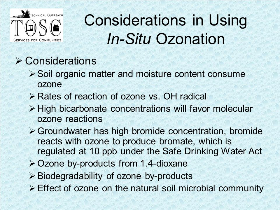 Considerations in Using In-Situ Ozonation  Considerations  Soil organic matter and moisture content consume ozone  Rates of reaction of ozone vs.