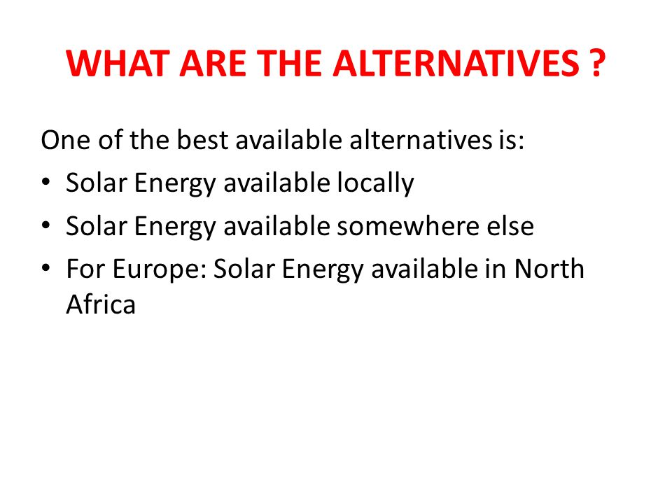 WHAT ARE THE ALTERNATIVES .