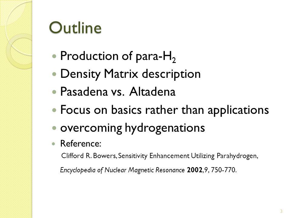 3 Outline Production of para-H 2 Density Matrix description Pasadena vs.