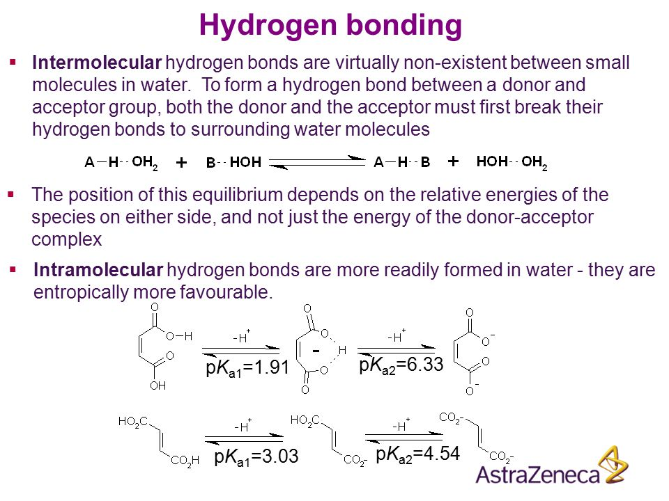 Hydrogen bonding  Intermolecular hydrogen bonds are virtually non-existent between small molecules in water. To form a hydrogen bond between a donor