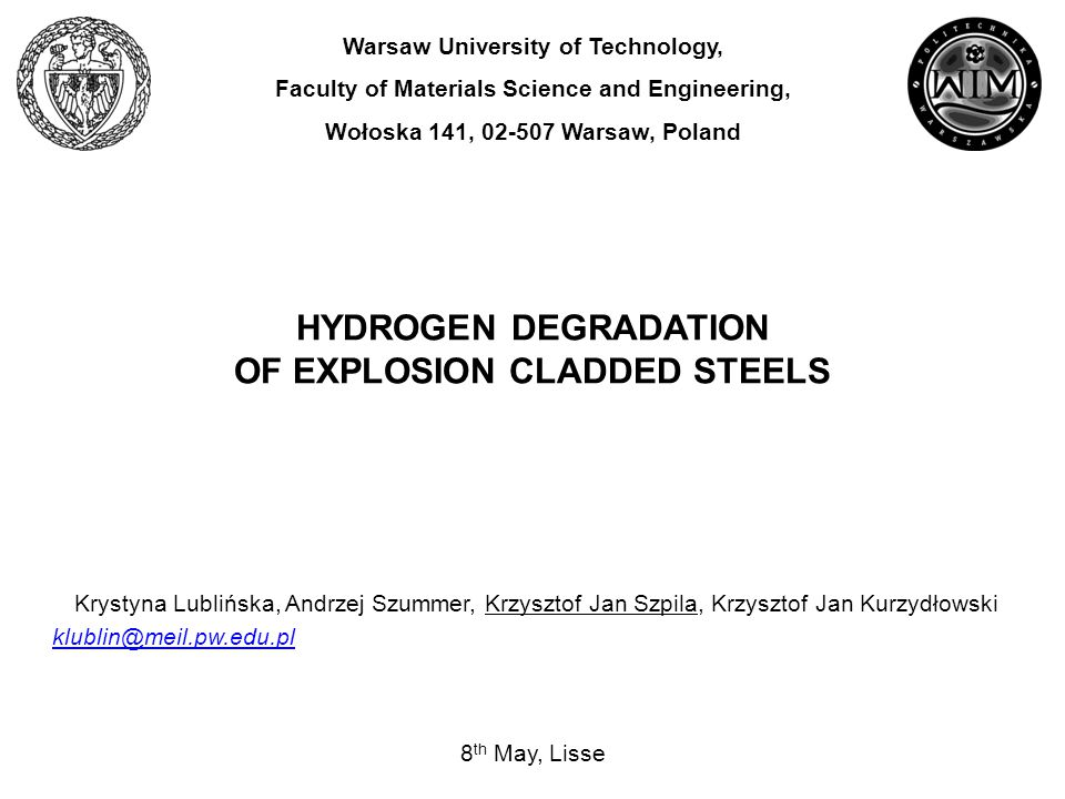 HYDROGEN DEGRADATION OF EXPLOSION CLADDED STEELS Warsaw University of Technology, Faculty of Materials Science and Engineering, Wołoska 141, 02-507 Wa