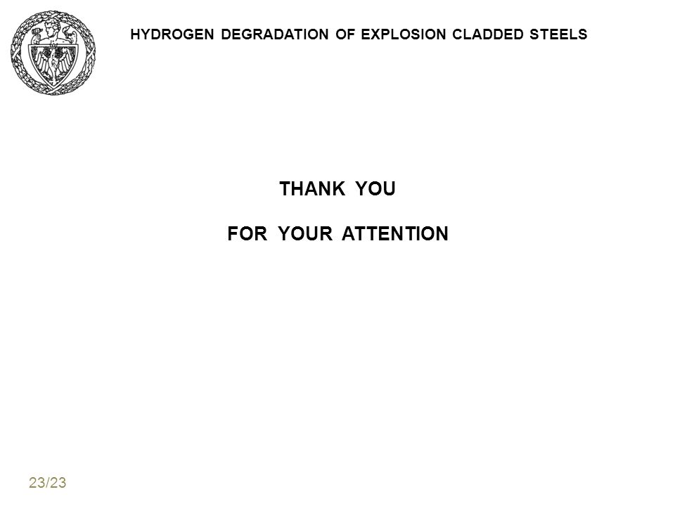 HYDROGEN DEGRADATION OF EXPLOSION CLADDED STEELS THANK YOU FOR YOUR ATTENTION 23/23