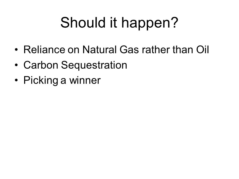 Should it happen Reliance on Natural Gas rather than Oil Carbon Sequestration Picking a winner