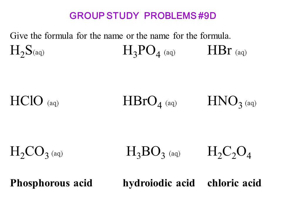 GROUP STUDY PROBLEMS #9D Give the formula for the name or the name for the formula.