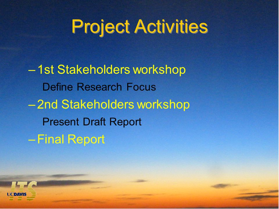 Project Activities –1st Stakeholders workshop Define Research Focus –2nd Stakeholders workshop Present Draft Report –Final Report