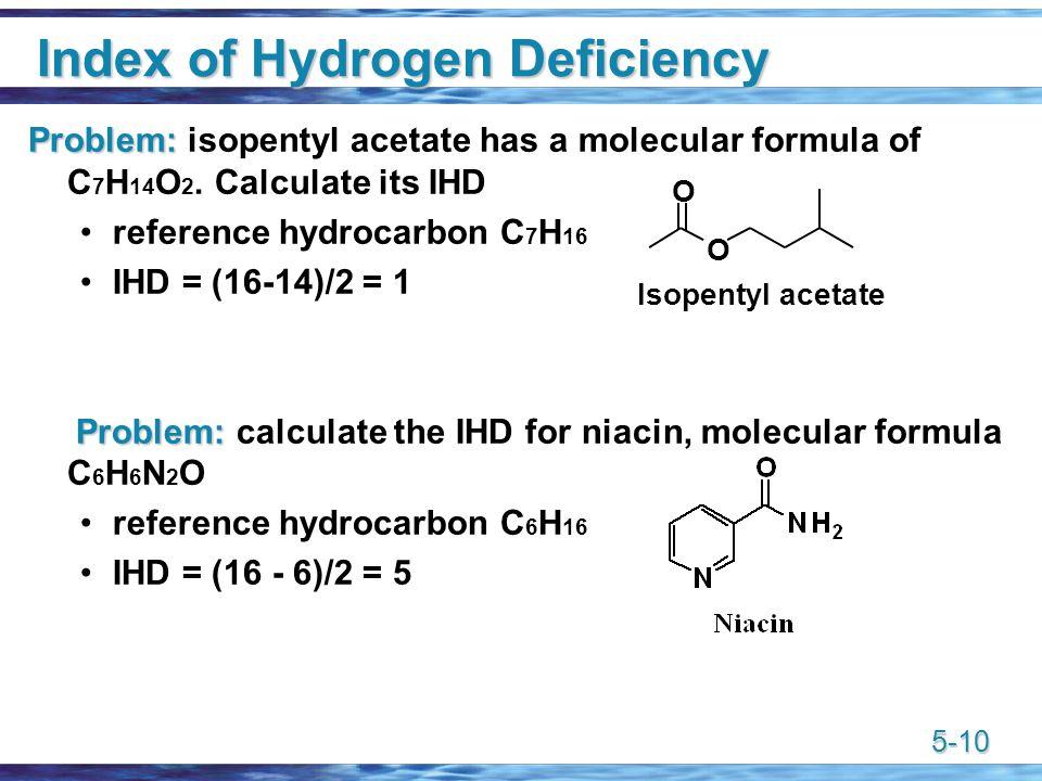 5-10 Index of Hydrogen Deficiency Problem: Problem: isopentyl acetate has a molecular formula of C 7 H 14 O 2.
