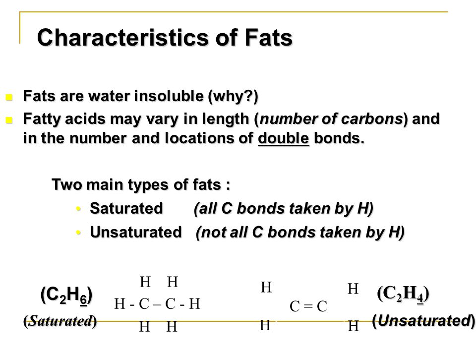 Fats are water insoluble (why ) Fats are water insoluble (why ) Fatty acids may vary in length (number of carbons) and in the number and locations of double bonds.