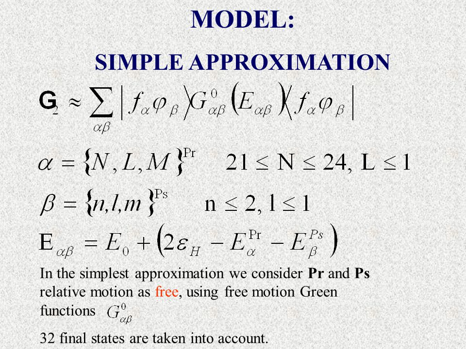 In the simplest approximation we consider Pr and Ps relative motion as free, using free motion Green functions 32 final states are taken into account.
