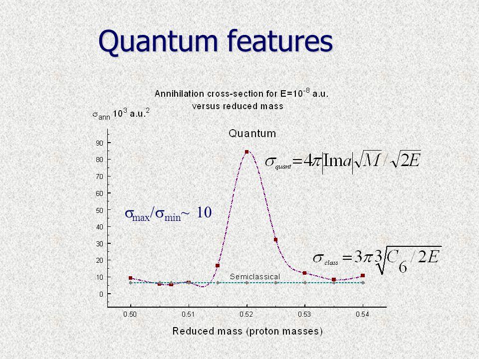 Quantum features  max /  min ~ 10