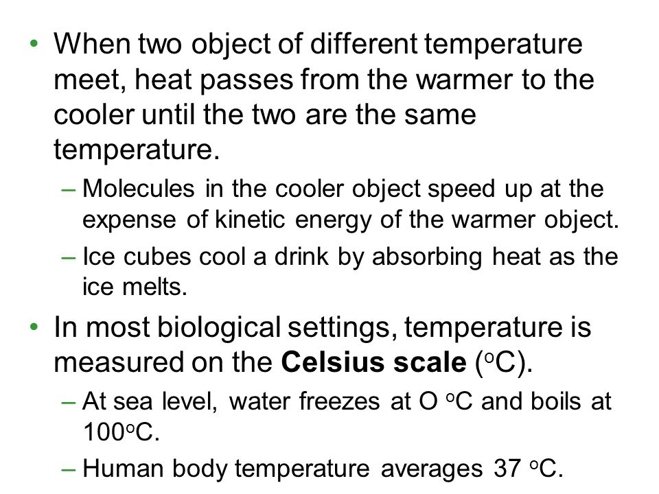 When two object of different temperature meet, heat passes from the warmer to the cooler until the two are the same temperature. –Molecules in the coo