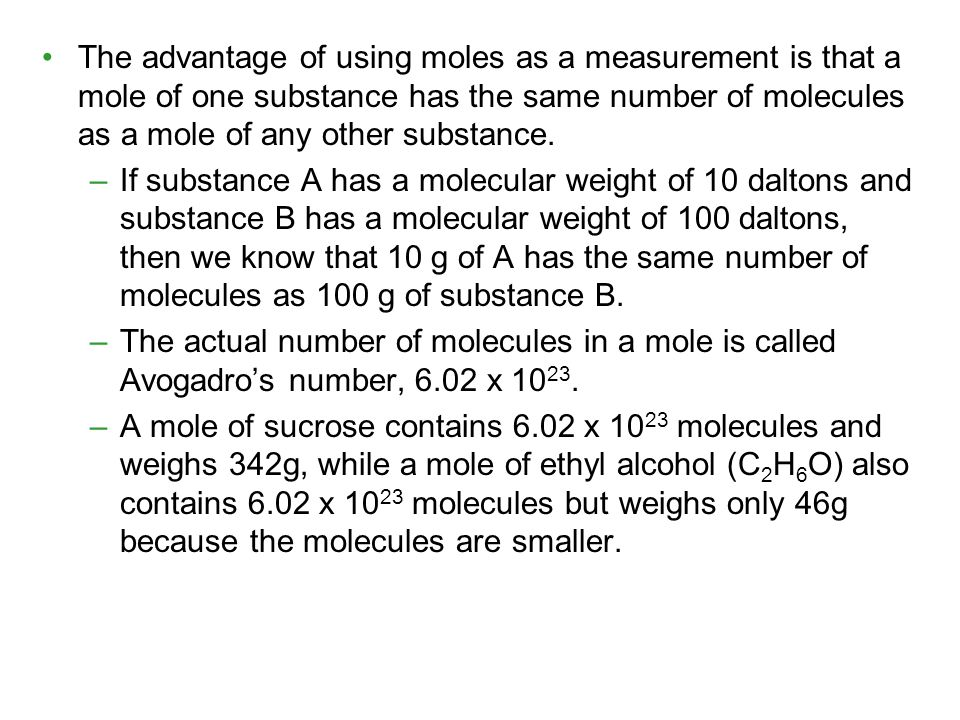 The advantage of using moles as a measurement is that a mole of one substance has the same number of molecules as a mole of any other substance. –If s