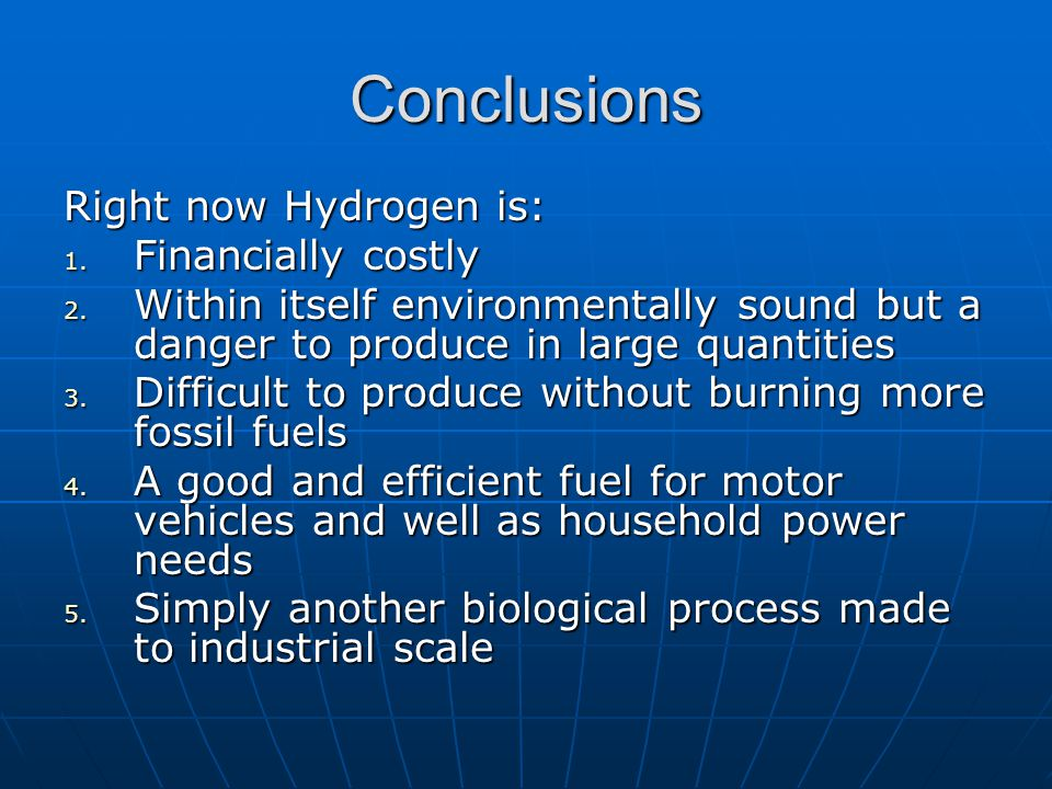 Conclusions Right now Hydrogen is: 1. Financially costly 2.
