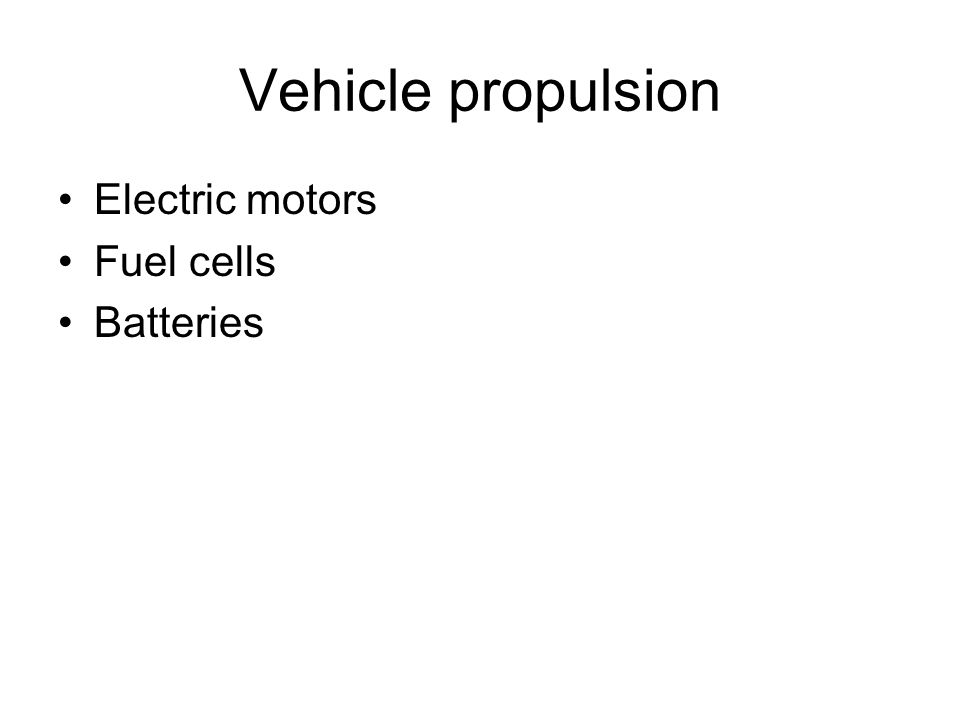 Vehicle propulsion Electric motors Fuel cells Batteries