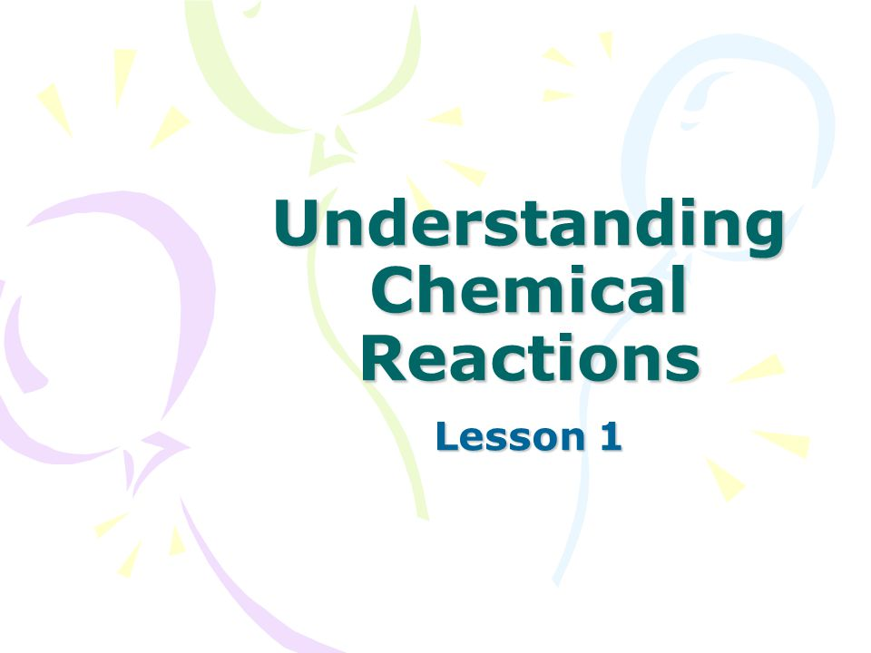 Understanding Chemical Reactions Lesson 1