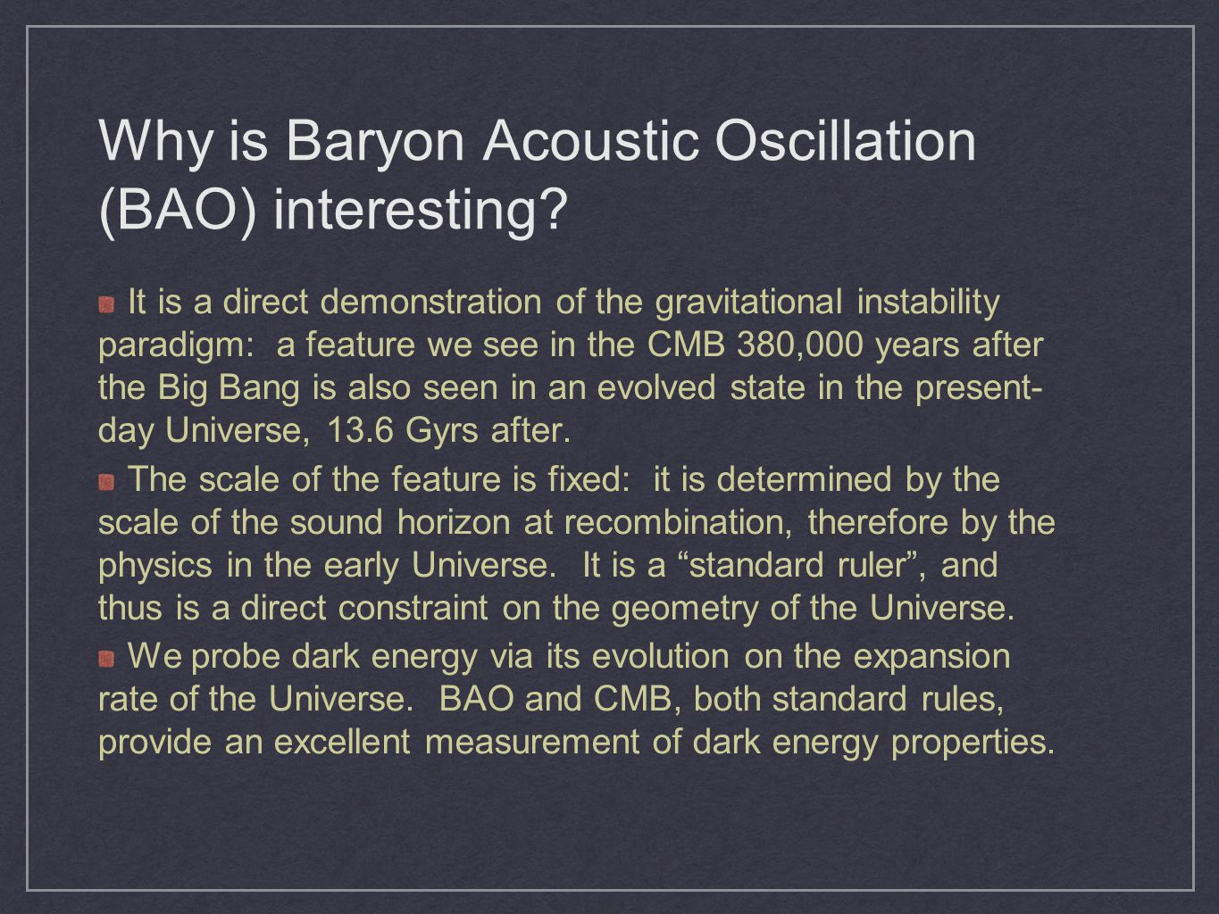 Why is Baryon Acoustic Oscillation (BAO) interesting? It is a direct demonstration of the gravitational instability paradigm: a feature we see in the