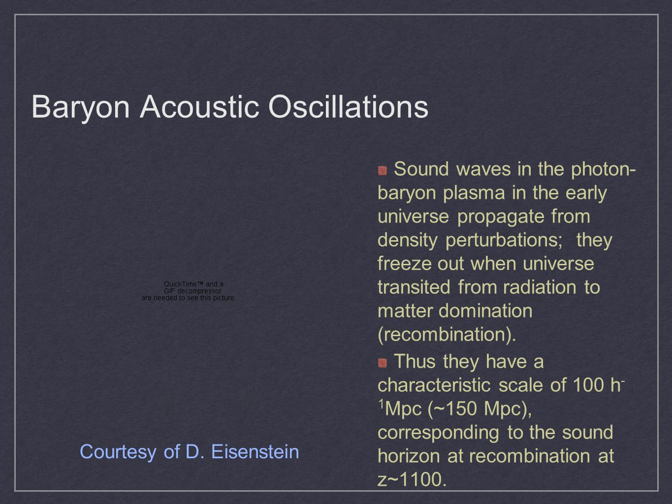 Baryon Acoustic Oscillations Sound waves in the photon- baryon plasma in the early universe propagate from density perturbations; they freeze out when