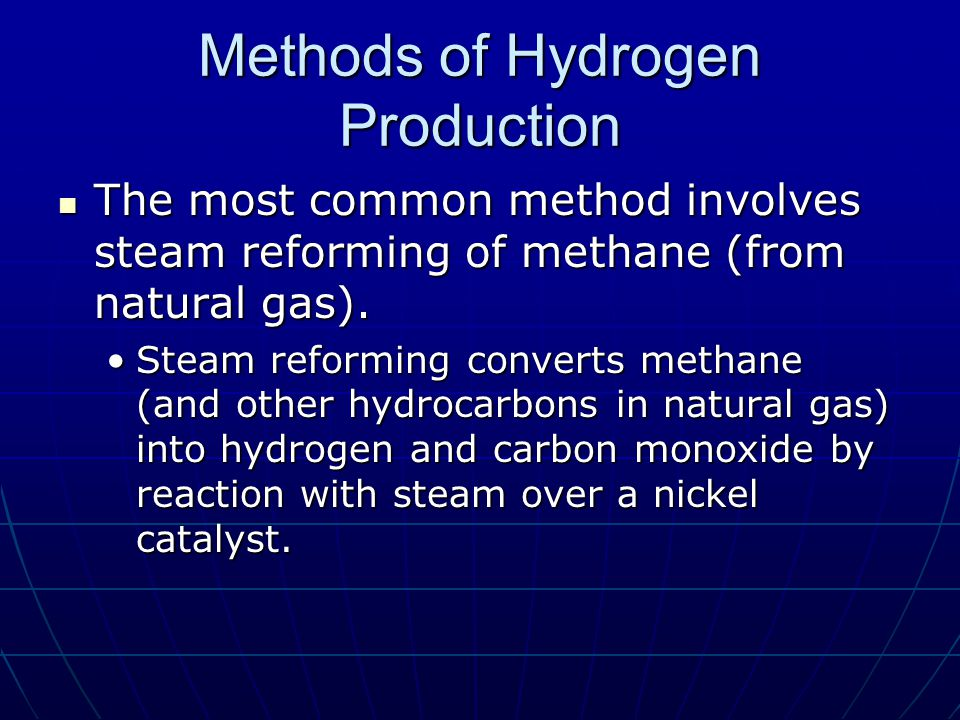 Methods of Hydrogen Production The most common method involves steam reforming of methane (from natural gas).