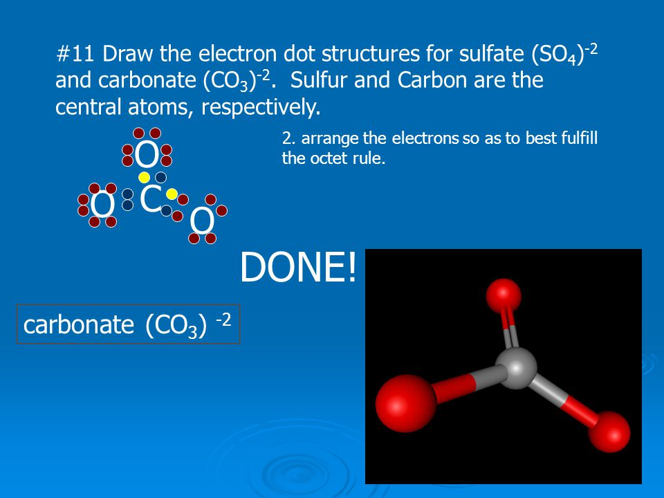 #11 Draw the electron dot structures for sulfate (SO 4 ) -2 and carbonate (CO 3 ) -2. Sulfur and Carbon are the central atoms, respectively. C O O O c