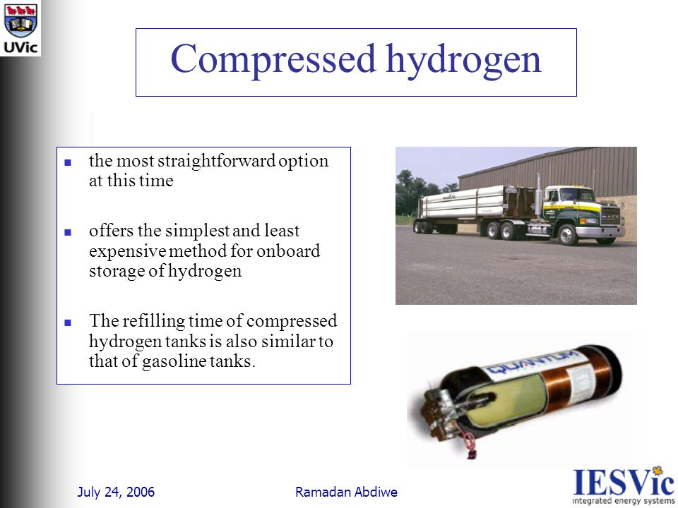 July 24, 2006 Ramadan Abdiwe Compressed hydrogen the most straightforward option at this time offers the simplest and least expensive method for onboard storage of hydrogen The refilling time of compressed hydrogen tanks is also similar to that of gasoline tanks.