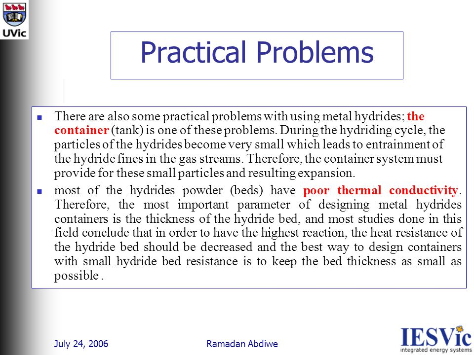 July 24, 2006 Ramadan Abdiwe Practical Problems There are also some practical problems with using metal hydrides; the container (tank) is one of these problems.