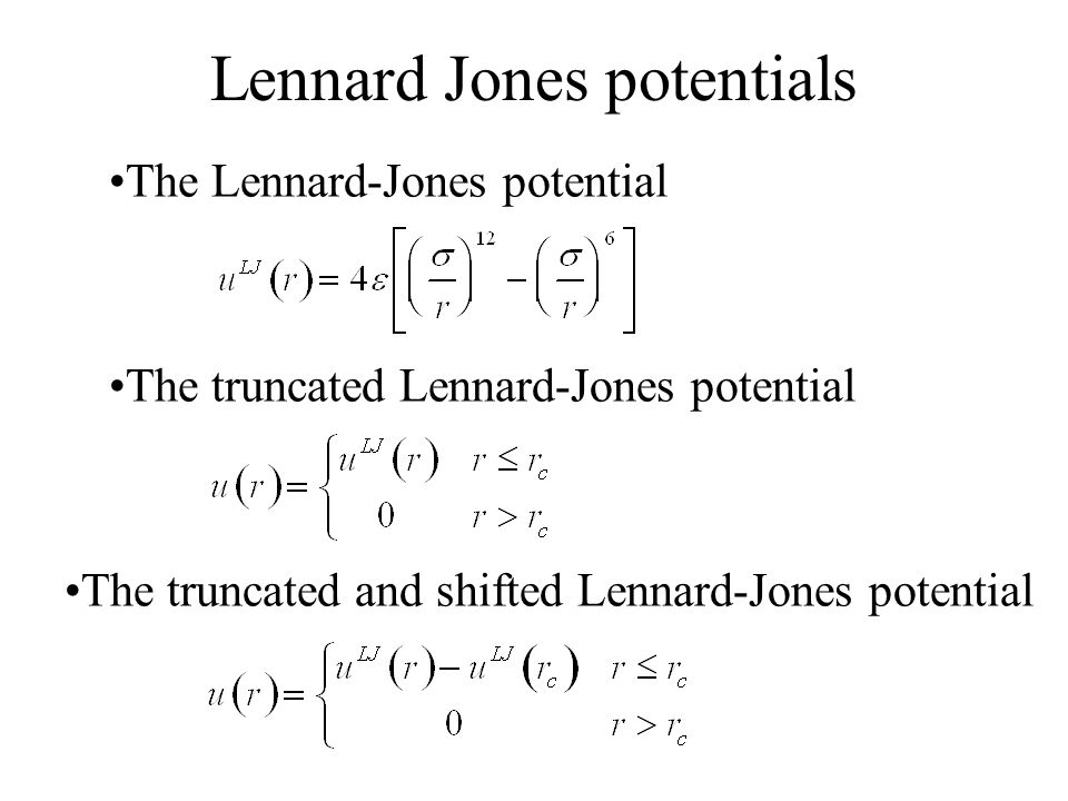Lennard Jones potentials The truncated and shifted Lennard-Jones potential The truncated Lennard-Jones potential The Lennard-Jones potential