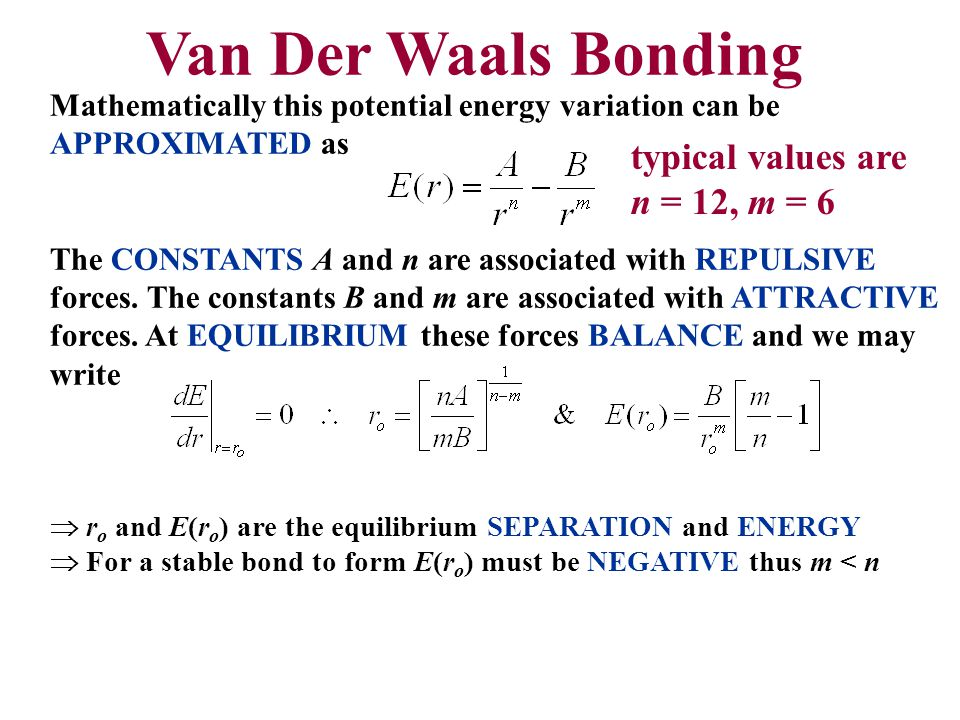 Mathematically this potential energy variation can be APPROXIMATED as The CONSTANTS A and n are associated with REPULSIVE forces. The constants B and