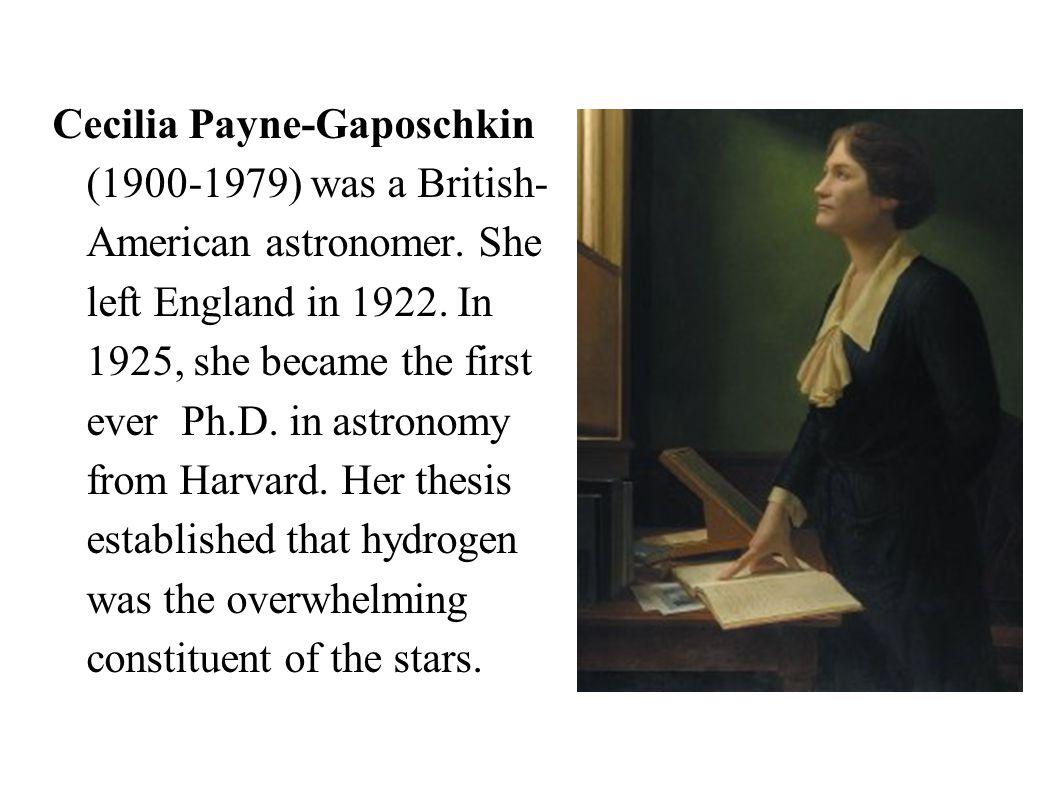 Cecilia Payne-Gaposchkin (1900-1979) was a British- American astronomer.