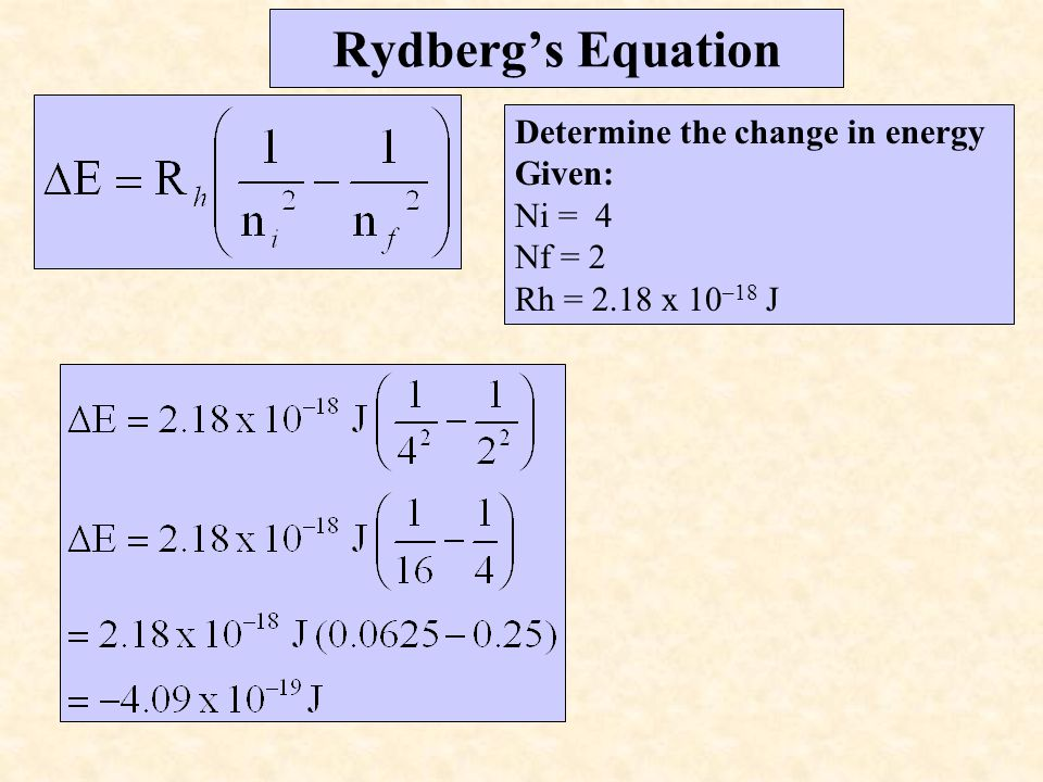 Determine the change in energy Given: Ni = 4 Nf = 2 Rh = 2.18 x 10 –18 J