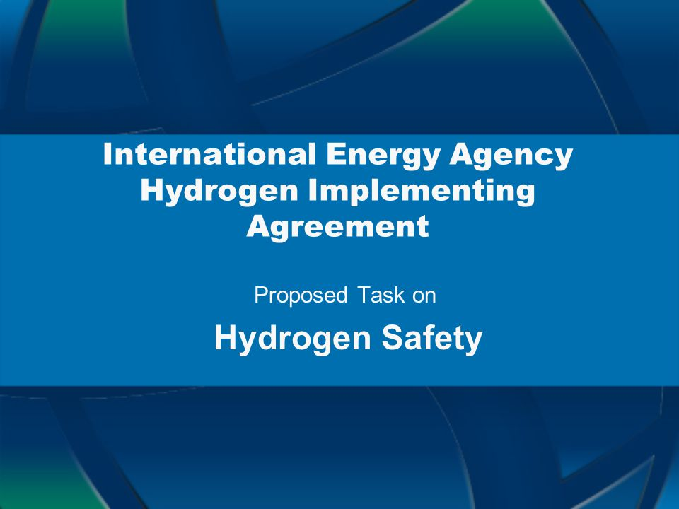 International Energy Agency Hydrogen Implementing Agreement Proposed Task on Hydrogen Safety