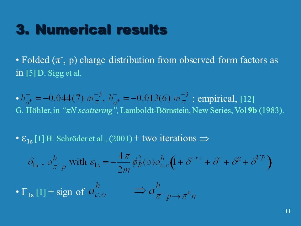 11 3. Numerical results Folded (π -, p) charge distribution from observed form factors as in [5] D.