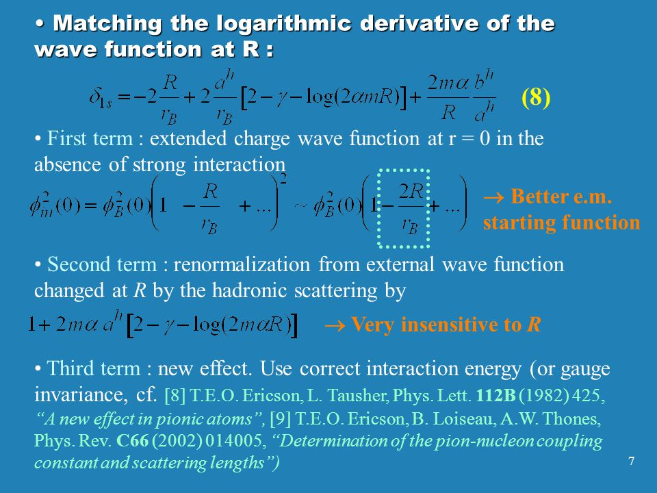 7 (8) First term : extended charge wave function at r = 0 in the absence of strong interaction  Better e.m.