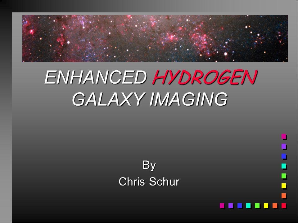 ENHANCED HYDROGEN GALAXY IMAGING By Chris Schur
