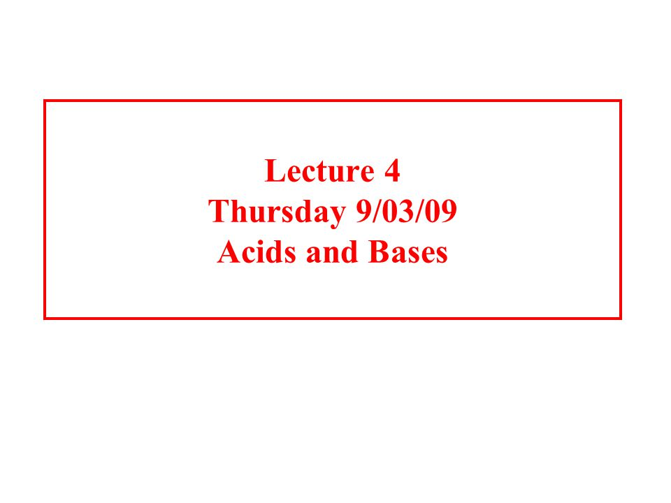 Lecture 4 Thursday 9/03/09 Acids and Bases