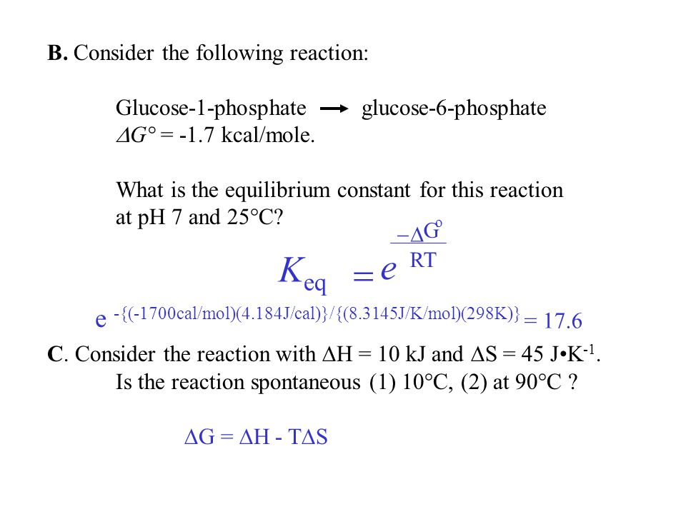 B. Consider the following reaction: Glucose-1-phosphate glucose-6-phosphate  G° = -1.7 kcal/mole.