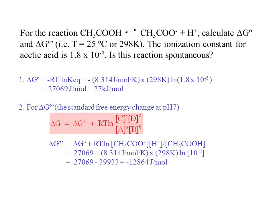 For the reaction CH 3 COOH CH 3 COO - + H +, calculate  Gº and  Gº' (i.e.