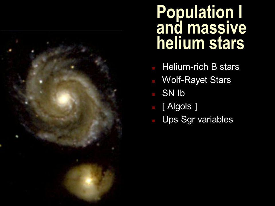 Population I and massive helium stars n Helium-rich B stars n Wolf-Rayet Stars n SN Ib n [ Algols ] n Ups Sgr variables