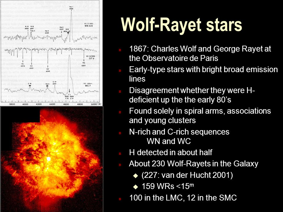 Wolf-Rayet stars n 1867: Charles Wolf and George Rayet at the Observatoire de Paris n Early-type stars with bright broad emission lines n Disagreement