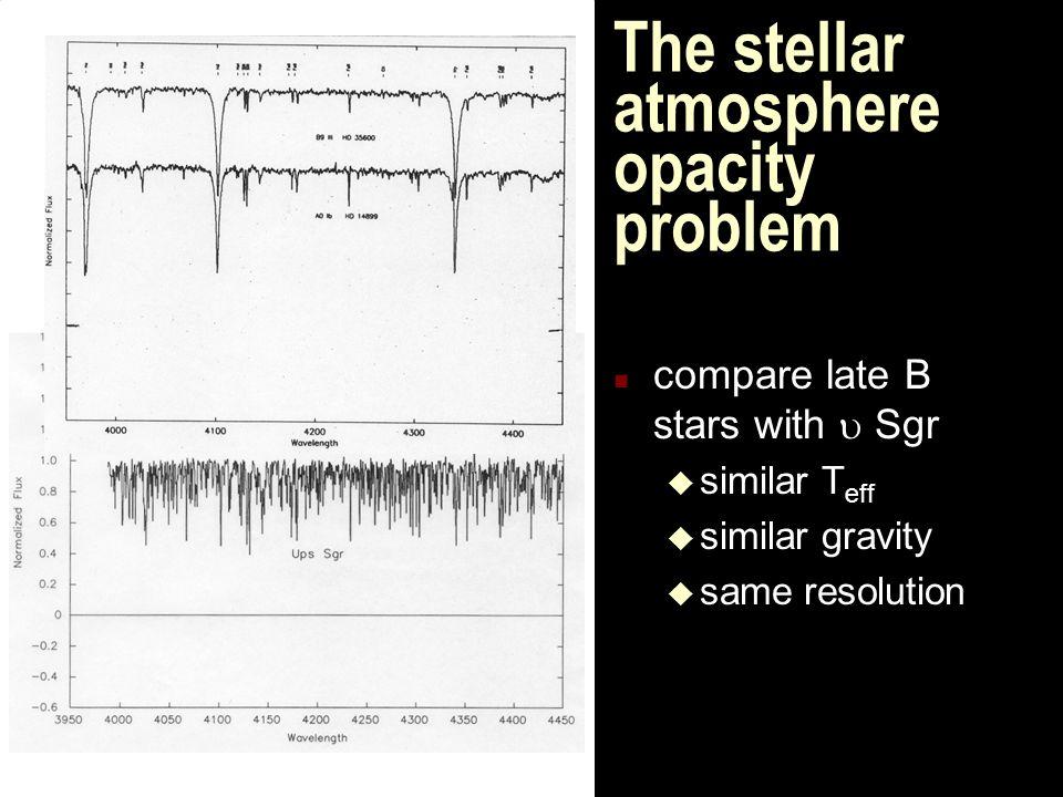The stellar atmosphere opacity problem n compare late B stars with  Sgr u similar T eff u similar gravity u same resolution