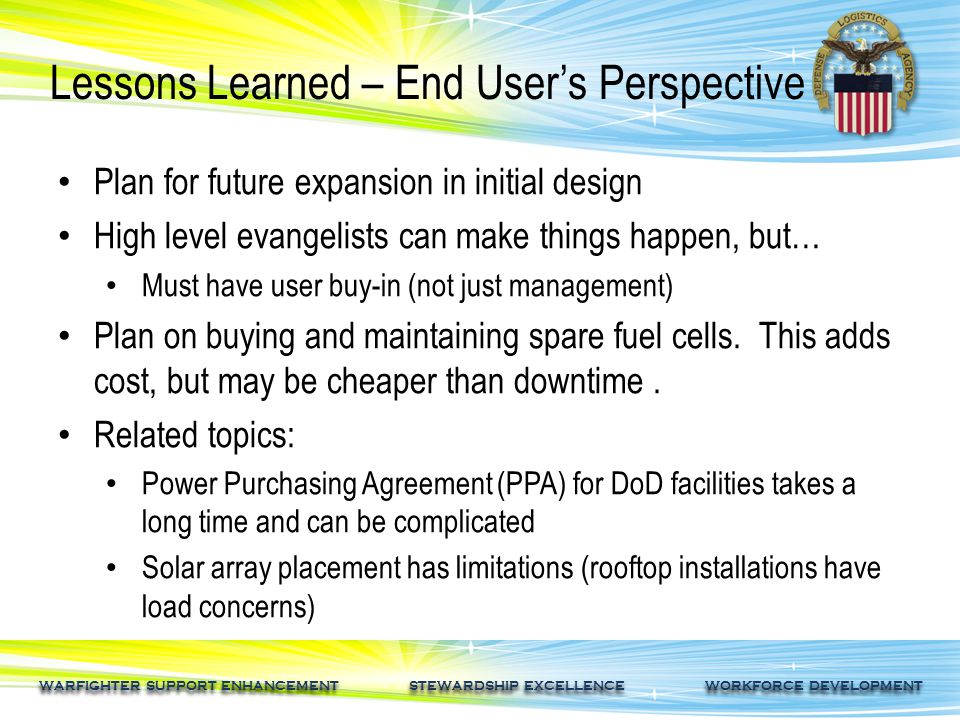 WARFIGHTER SUPPORT ENHANCEMENT STEWARDSHIP EXCELLENCE WORKFORCE DEVELOPMENT Lessons Learned – End User's Perspective Plan for future expansion in init